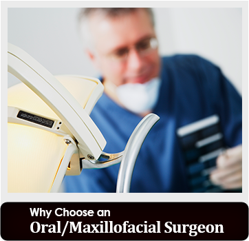 Why choose a Oral/Maxillofacial Surgeon